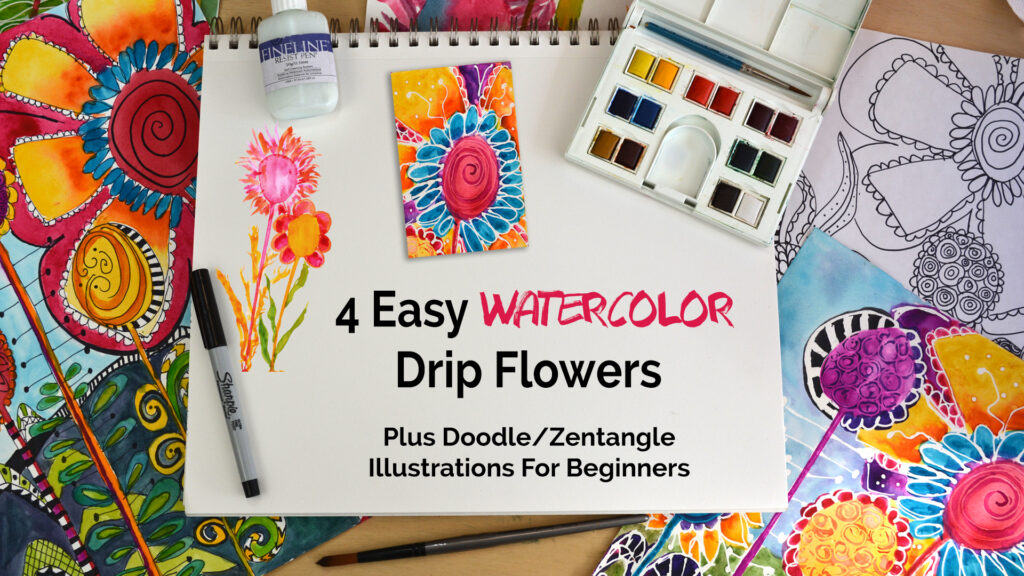 4 Easy Watercolor Drip Flowers: Plus Doodle/Zentangle Illustrations for Beginners